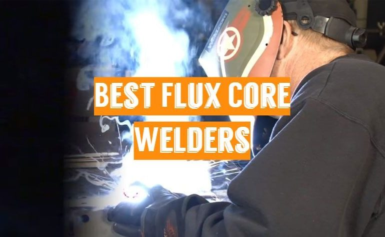 5 Best Flux Core Welders