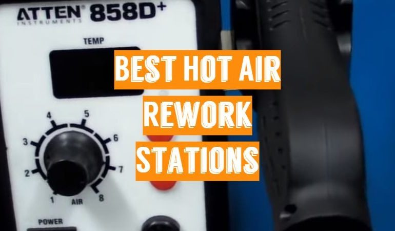 5 Best Hot Air Rework Stations