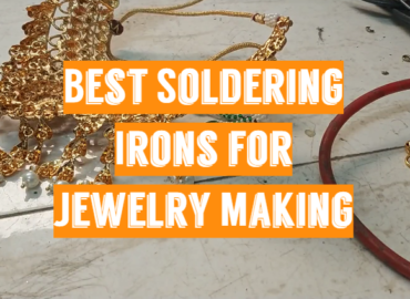 Best Soldering Irons for Jewelry Making