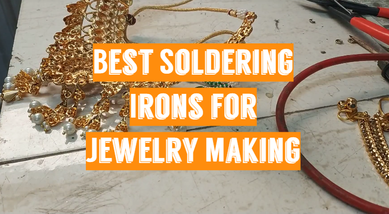 5 Best Soldering Irons for Jewelry Making