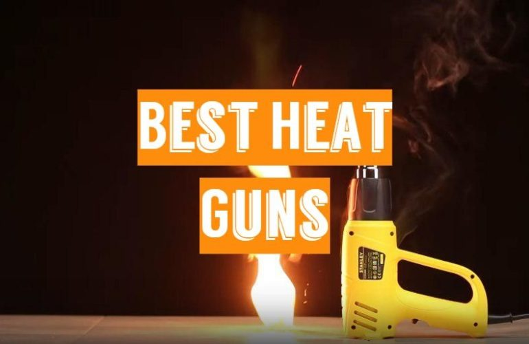 5 Best Heat Guns