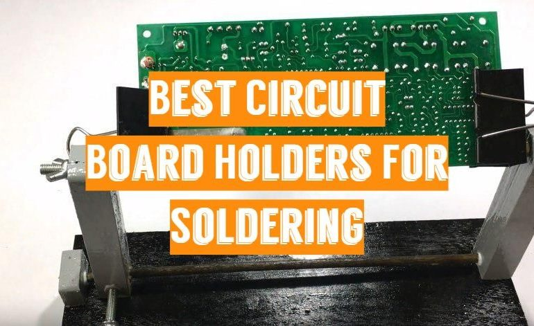 5 Best Circuit Board Holders For Soldering