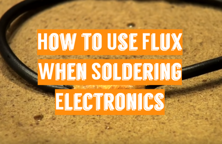How to Use Flux When Soldering Electronics: A Detailed Manual for Beginners