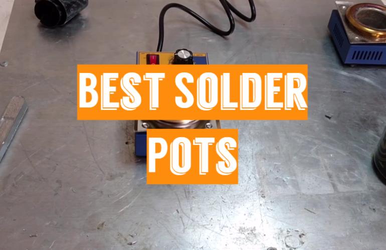 5 Best Solder Pots
