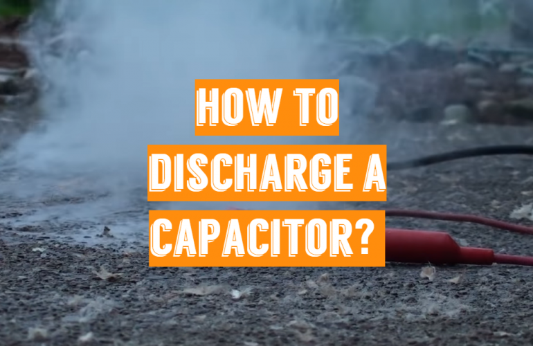 How to Discharge a Capacitor?