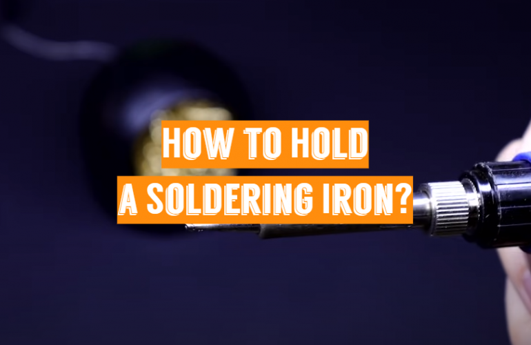 How to Hold a Soldering Iron? Guide for Beginners